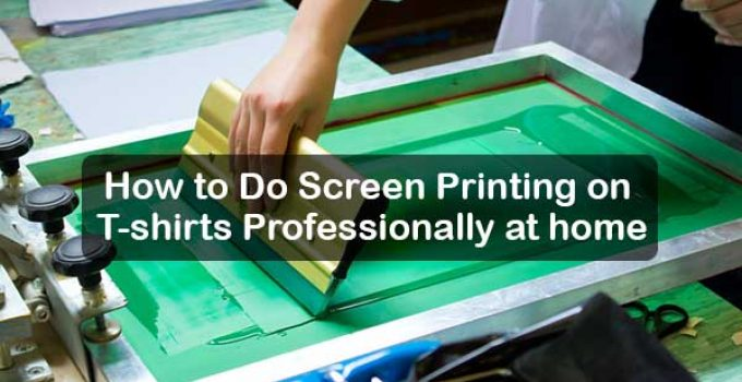 How to Do Screen Printing on T-shirts Professionally at home