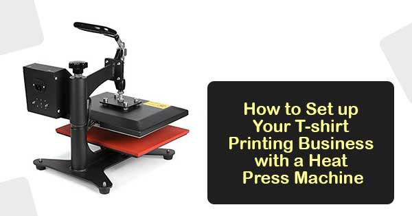 How to set up your t shirt printing business with a heat for How to start t shirt printing business