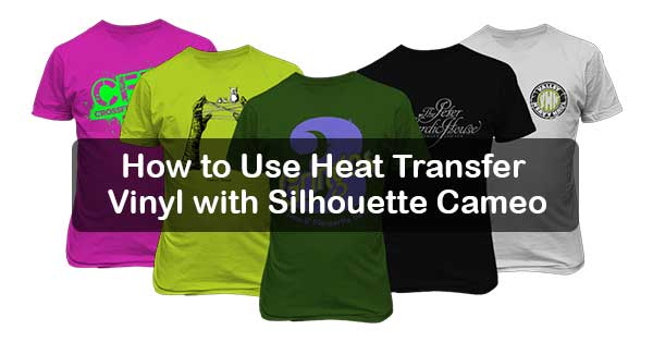 How to Use Heat Transfer Vinyl with Silhouette Cameo