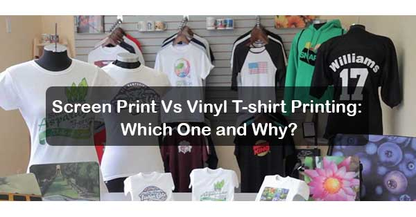 Screen Print Vs Vinyl T Shirt Printing Which One And Why