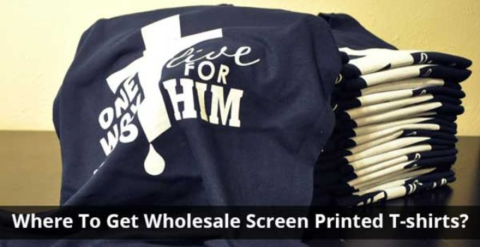 Where To Get Wholesale Screen Printed T-shirts?