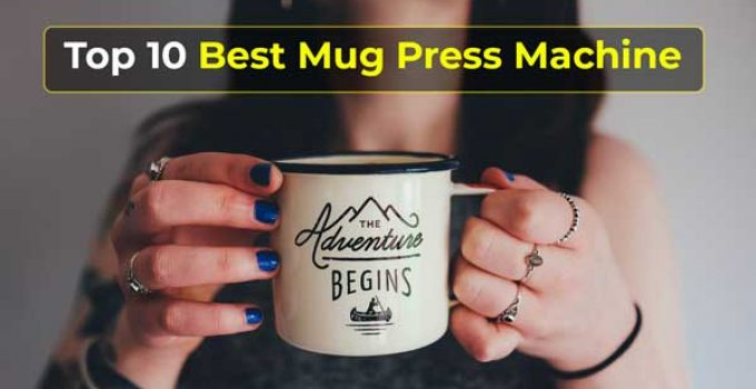 Top 10 Best Mug Press Machine For The Money Reviews 2019