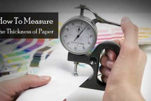 How To Measure The Thickness of Paper