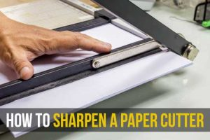 How to Sharpen A Paper Cutter
