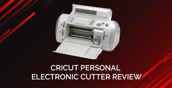 Cricut Personal Electronic Cutter Review